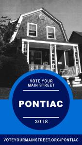 A black and white photo of a bungalow and porch with front railing. A blue logo covers the bottom 2/3 of the image. It has a darker blue circle inside with white text that reads: Vote Your Main Street   Pontiac   2018. A dark blue band runs along with bottom with the URL in white: voteyourmainstreet.org/pontiac.